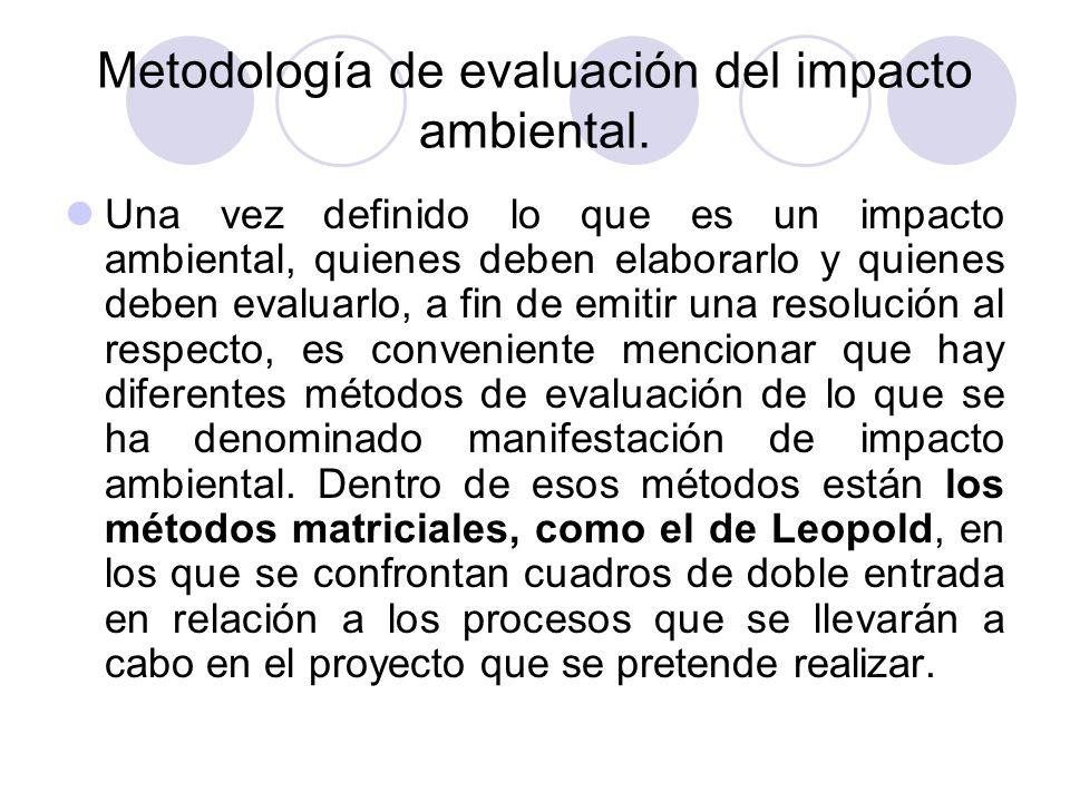 Metodología de evaluación del impacto ambiental. Una vez definido lo que es un impacto ambiental, quienes deben elaborarlo y quienes deben evaluarlo,