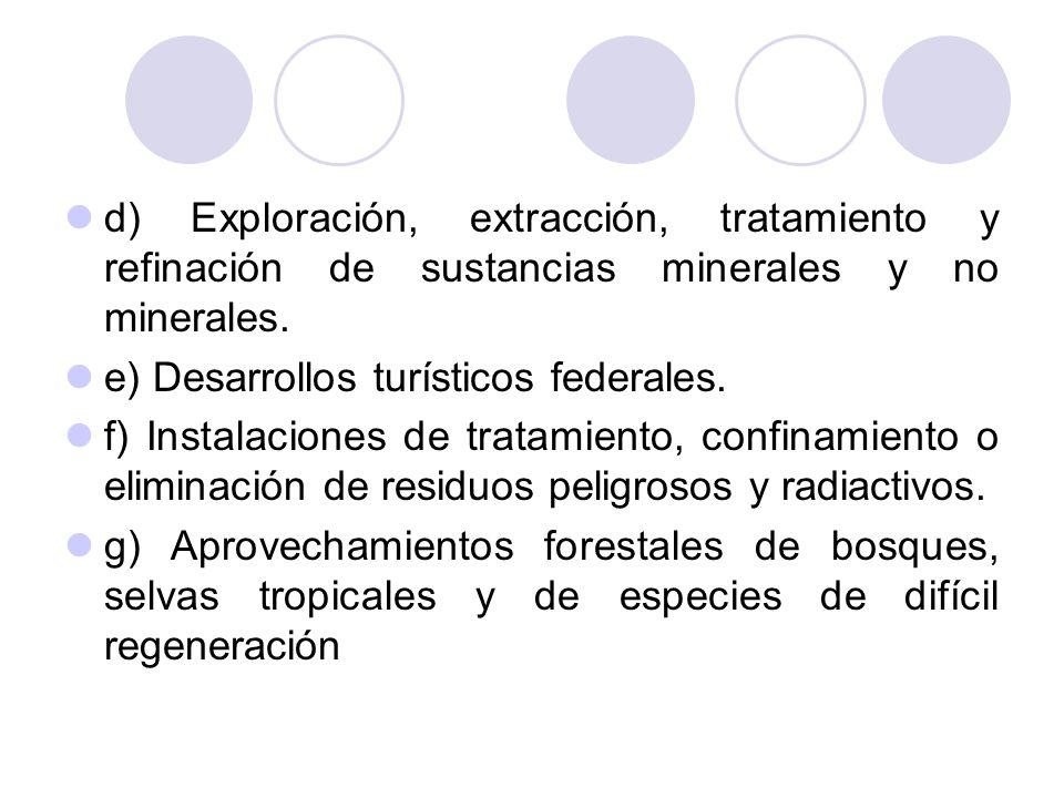 d) Exploración, extracción, tratamiento y refinación de sustancias minerales y no minerales. e) Desarrollos turísticos federales. f) Instalaciones de