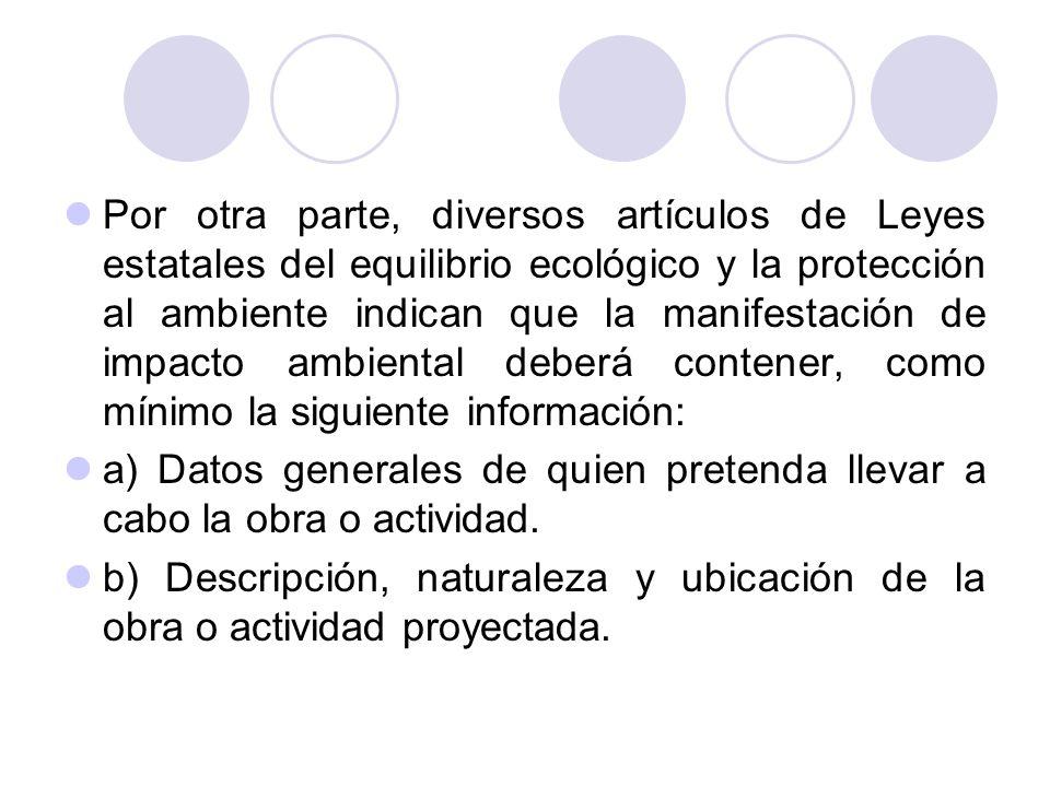 Por otra parte, diversos artículos de Leyes estatales del equilibrio ecológico y la protección al ambiente indican que la manifestación de impacto amb