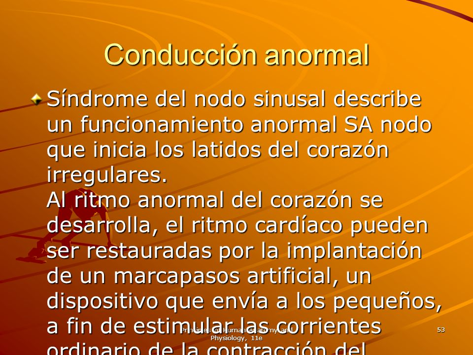 Principles of Human Anatomy and Physiology, 11e 53 Conducción anormal Síndrome del nodo sinusal describe un funcionamiento anormal SA nodo que inicia
