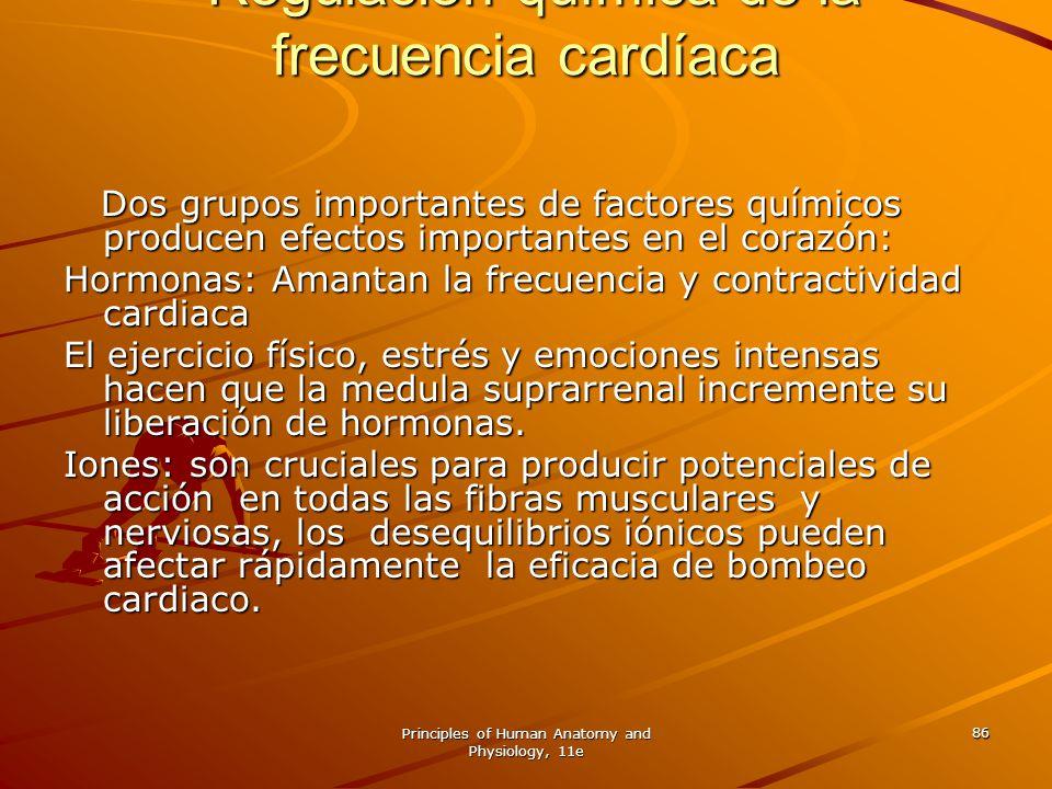Principles of Human Anatomy and Physiology, 11e 86 Regulación química de la frecuencia cardíaca Regulación química de la frecuencia cardíaca Dos grupo