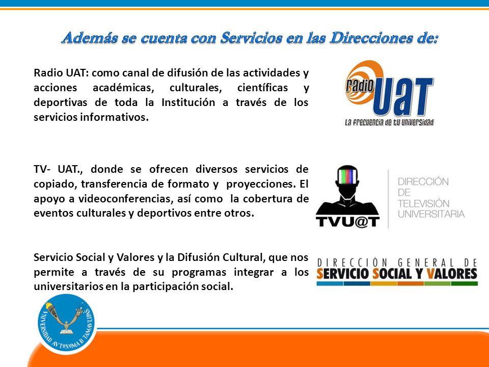 Radio UAT: como canal de difusión de las actividades y acciones académicas, culturales, científicas y deportivas de toda la Institución a través de los servicios informativos.