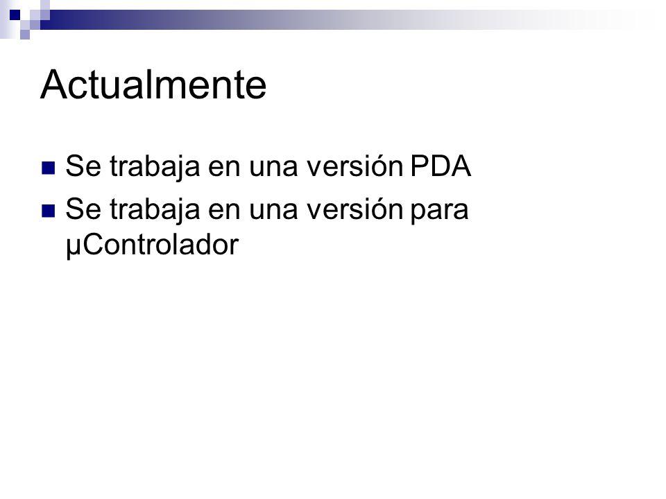 Actualmente Se trabaja en una versión PDA Se trabaja en una versión para μControlador
