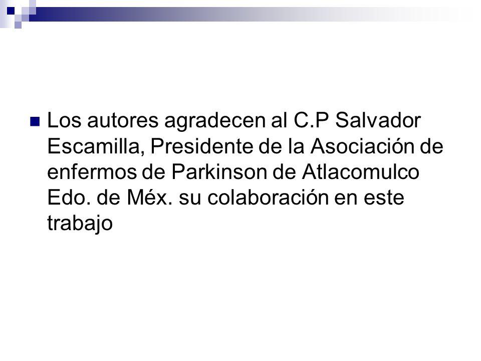 Los autores agradecen al C.P Salvador Escamilla, Presidente de la Asociación de enfermos de Parkinson de Atlacomulco Edo. de Méx. su colaboración en e