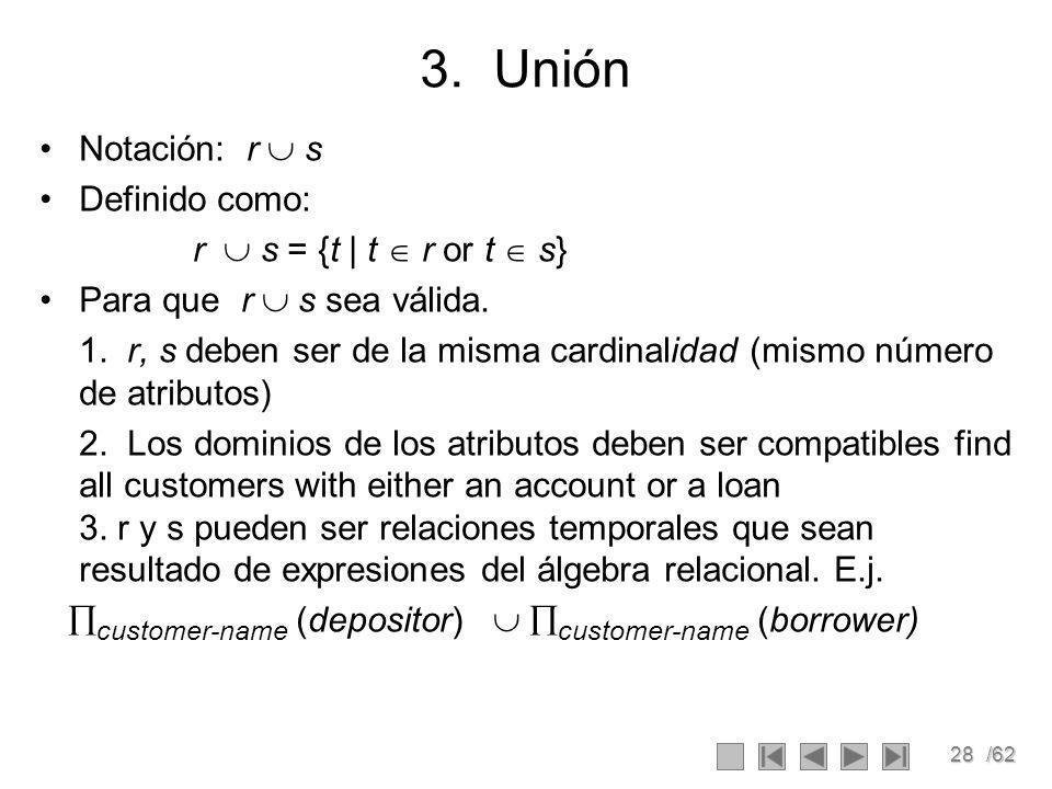 28/62 3.Unión Notación: r s Definido como: r s = {t | t r or t s} Para que r s sea válida.