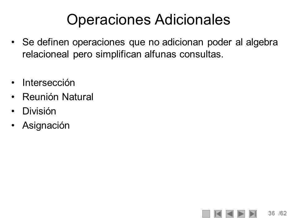 36/62 Operaciones Adicionales Se definen operaciones que no adicionan poder al algebra relacioneal pero simplifican alfunas consultas.