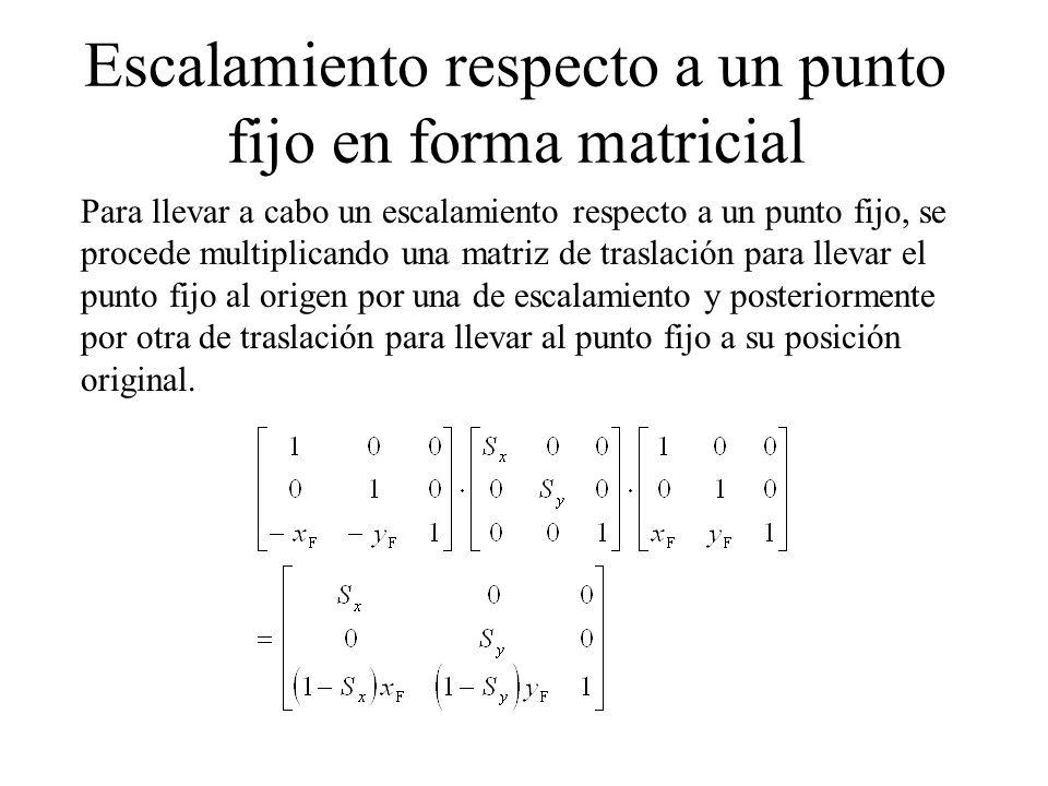 Escalamiento respecto a un punto fijo en forma matricial Para llevar a cabo un escalamiento respecto a un punto fijo, se procede multiplicando una mat