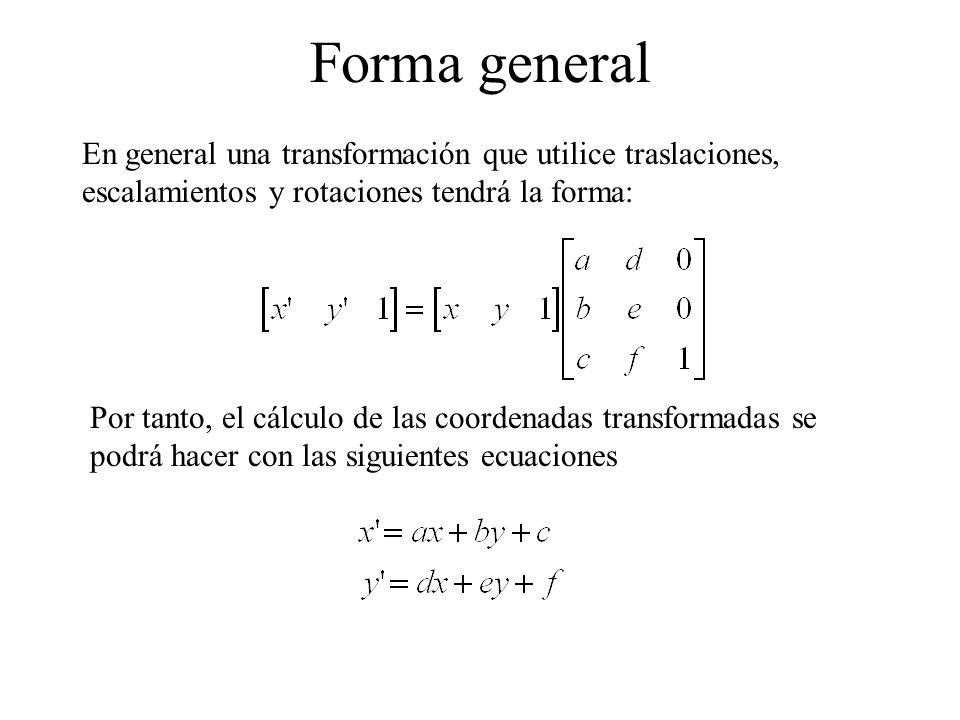 Forma general En general una transformación que utilice traslaciones, escalamientos y rotaciones tendrá la forma: Por tanto, el cálculo de las coorden