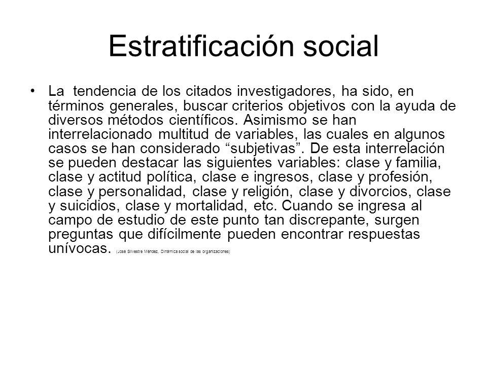 Estratificación social La tendencia de los citados investigadores, ha sido, en términos generales, buscar criterios objetivos con la ayuda de diversos métodos científicos.