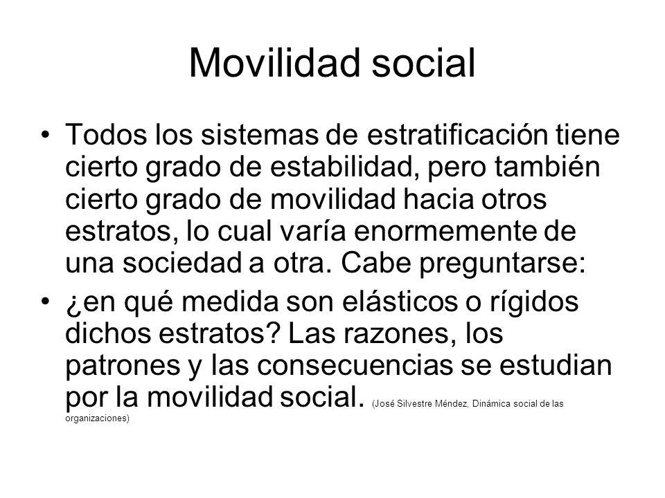 Movilidad social Todos los sistemas de estratificación tiene cierto grado de estabilidad, pero también cierto grado de movilidad hacia otros estratos, lo cual varía enormemente de una sociedad a otra.