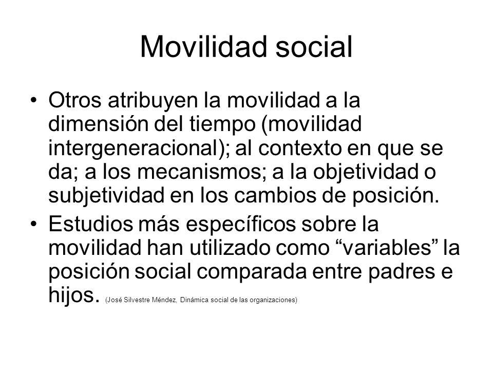 Movilidad social Otros atribuyen la movilidad a la dimensión del tiempo (movilidad intergeneracional); al contexto en que se da; a los mecanismos; a la objetividad o subjetividad en los cambios de posición.
