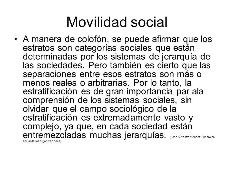 Movilidad social A manera de colofón, se puede afirmar que los estratos son categorías sociales que están determinadas por los sistemas de jerarquía de las sociedades.