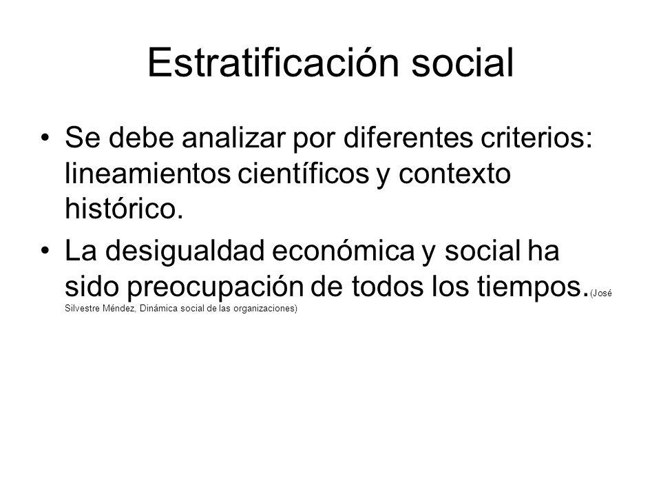Estratificación social Se debe analizar por diferentes criterios: lineamientos científicos y contexto histórico.