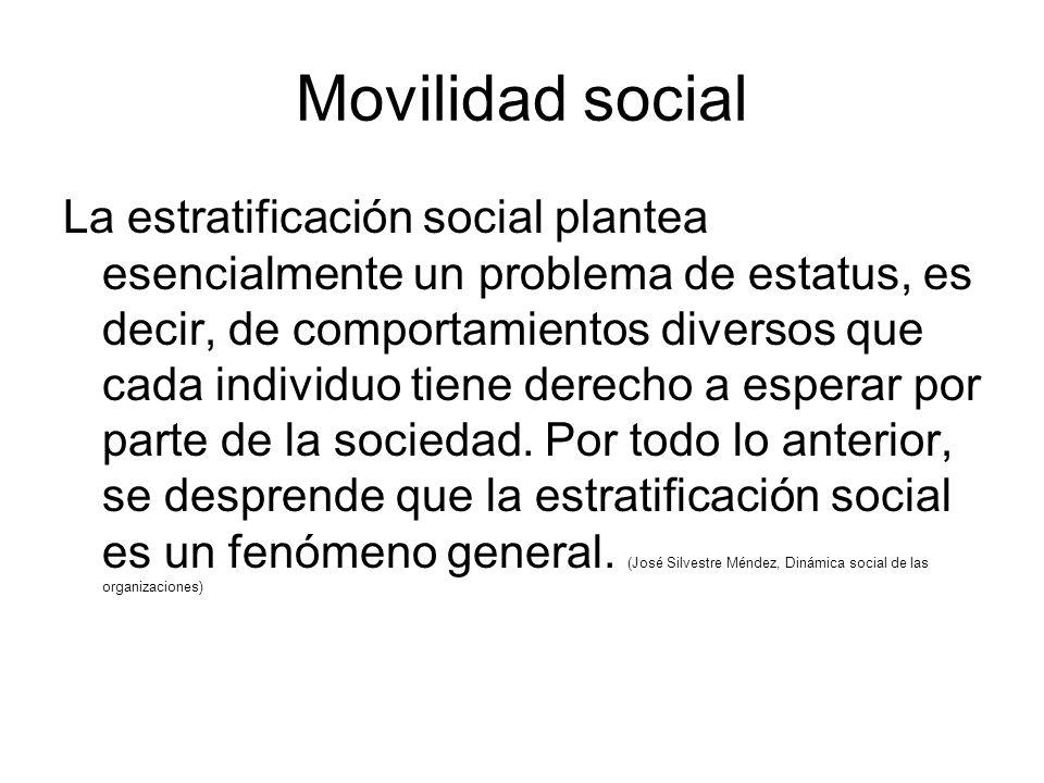 Movilidad social La estratificación social plantea esencialmente un problema de estatus, es decir, de comportamientos diversos que cada individuo tiene derecho a esperar por parte de la sociedad.
