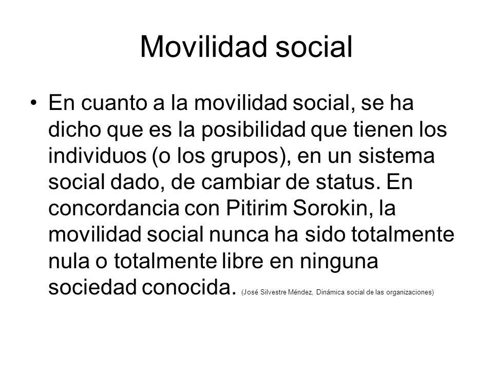 Movilidad social En cuanto a la movilidad social, se ha dicho que es la posibilidad que tienen los individuos (o los grupos), en un sistema social dado, de cambiar de status.