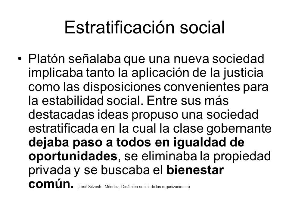 Estratificación social Platón señalaba que una nueva sociedad implicaba tanto la aplicación de la justicia como las disposiciones convenientes para la estabilidad social.
