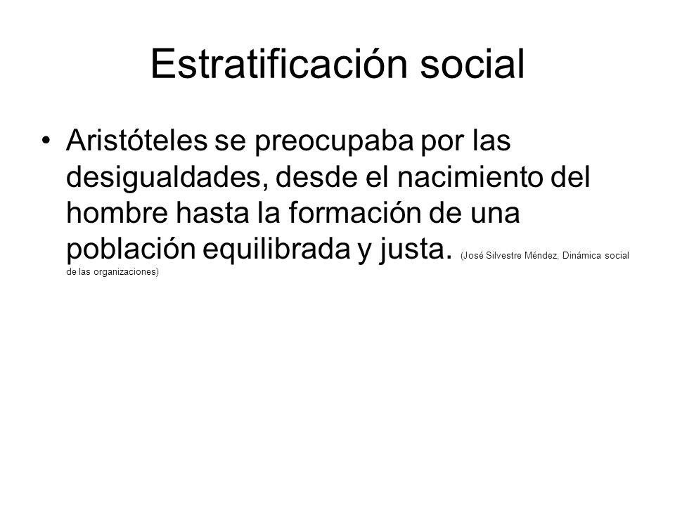 Estratificación social Aristóteles se preocupaba por las desigualdades, desde el nacimiento del hombre hasta la formación de una población equilibrada y justa.