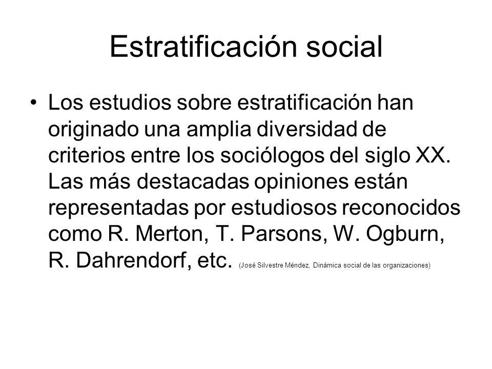 Estratificación social Los estudios sobre estratificación han originado una amplia diversidad de criterios entre los sociólogos del siglo XX.