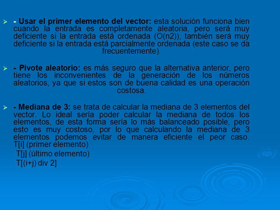 1.- i=izq j=der pivote= a[(izq + der)/2] 2.- hacer 2.1.- mientras (a[i]<pivote)i+ + 2.2.- mientras(a[j]>pivote)j-- 2.2.1.- si i< j Entonces aux= a[i] a[i]=a[j] a[j]=aux i+ + j - - fin del paso 2.2.1 fin del paso 2 3.- mientras i<=j 4.- si izq<j entonces quicksort(a, izq, j) 5.- si i<der entonces quicksort(a, i, der) fin ALGORITMO RECURSIVO http://www.it.uc3m.es/j ava/ordenacion/Quick Sort.html