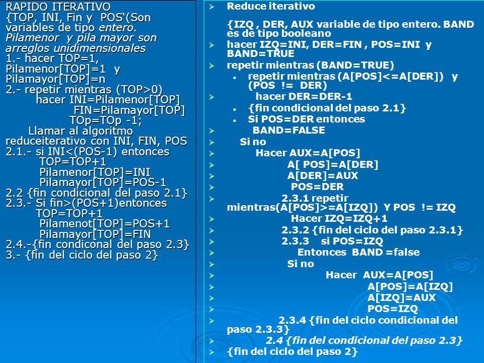 RAPIDO ITERATIVO {TOP, INI, Fin y POS(Son variables de tipo entero. Pilamenor y pila mayor son arreglos unidimensionales 1.- hacer TOP=1, Pilamenor[TO