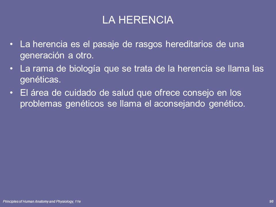 Principles of Human Anatomy and Physiology, 11e98 LA HERENCIA La herencia es el pasaje de rasgos hereditarios de una generación a otro.