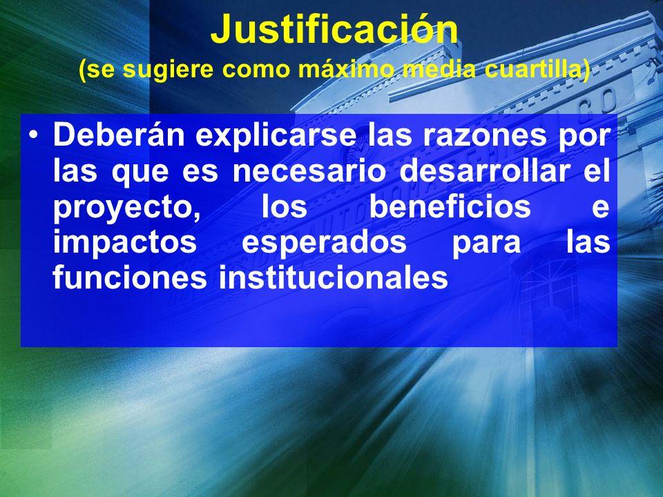 Justificación (se sugiere como máximo media cuartilla) Deberán explicarse las razones por las que es necesario desarrollar el proyecto, los beneficios