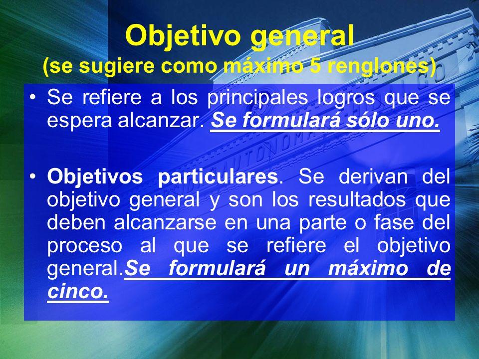 Objetivo general (se sugiere como máximo 5 renglones) Se refiere a los principales logros que se espera alcanzar. Se formulará sólo uno. Objetivos par