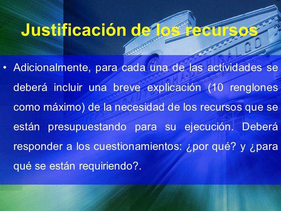 Justificación de los recursos Adicionalmente, para cada una de las actividades se deberá incluir una breve explicación (10 renglones como máximo) de l