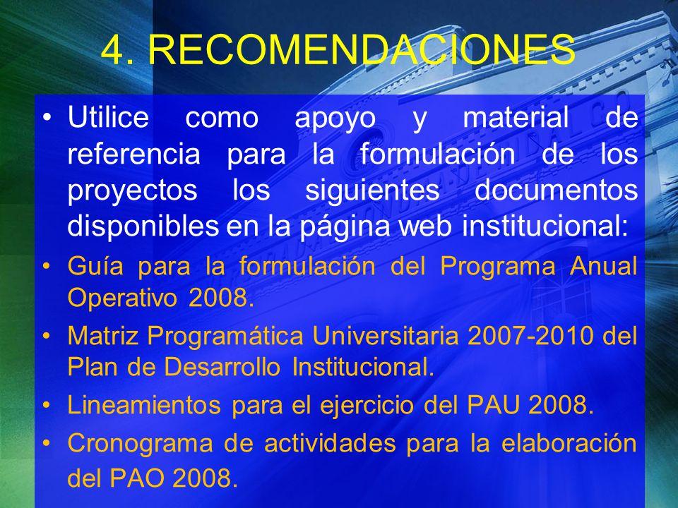 4. RECOMENDACIONES Utilice como apoyo y material de referencia para la formulación de los proyectos los siguientes documentos disponibles en la página