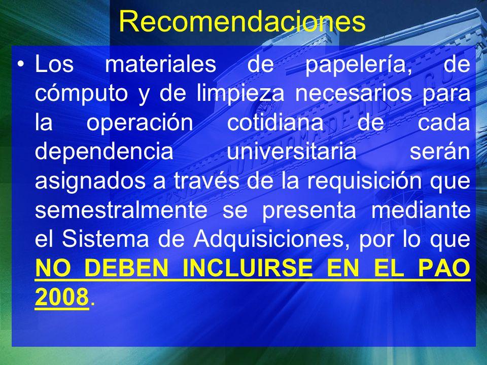 Recomendaciones Los materiales de papelería, de cómputo y de limpieza necesarios para la operación cotidiana de cada dependencia universitaria serán a