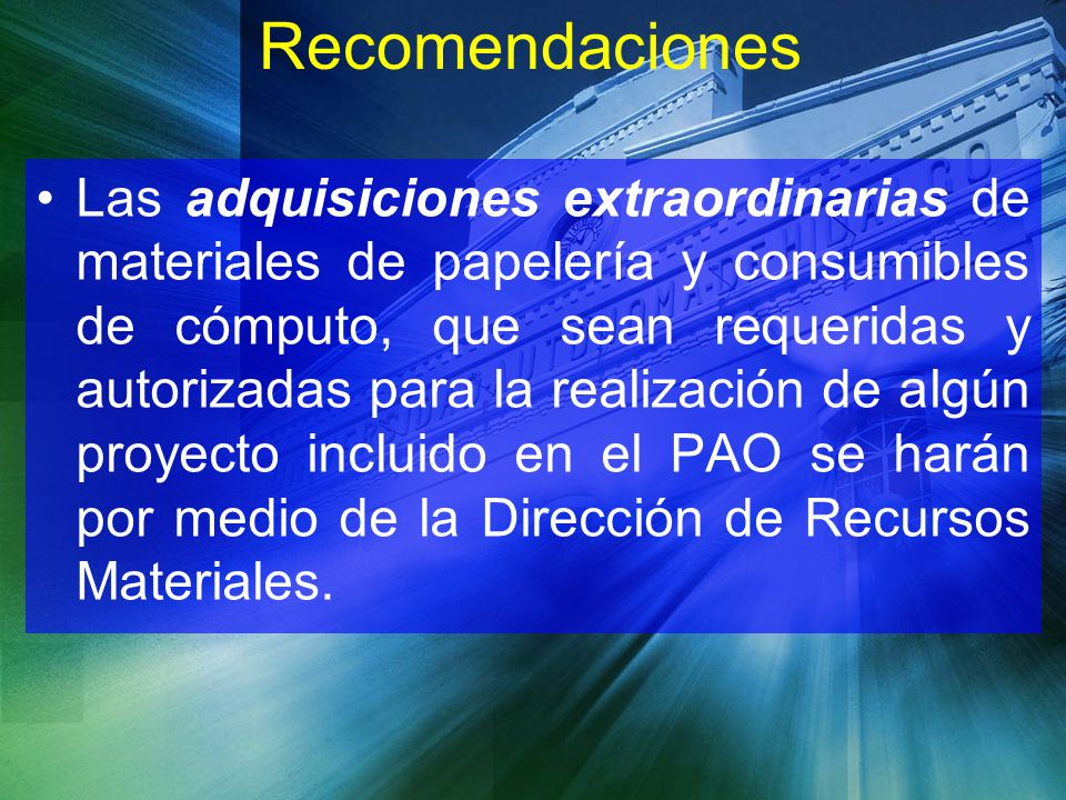 Recomendaciones Las adquisiciones extraordinarias de materiales de papelería y consumibles de cómputo, que sean requeridas y autorizadas para la reali