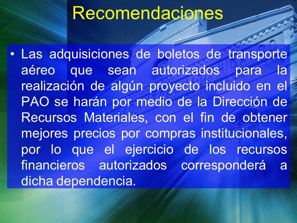Recomendaciones Las adquisiciones de boletos de transporte aéreo que sean autorizados para la realización de algún proyecto incluido en el PAO se hará
