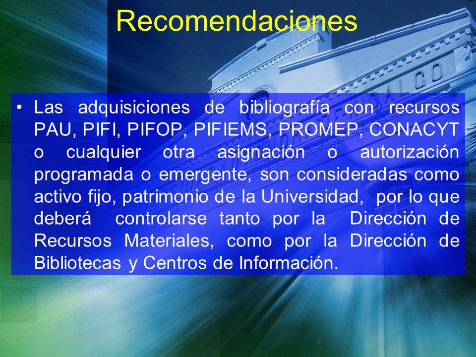 Recomendaciones Las adquisiciones de bibliografía con recursos PAU, PIFI, PIFOP, PIFIEMS, PROMEP, CONACYT o cualquier otra asignación o autorización p