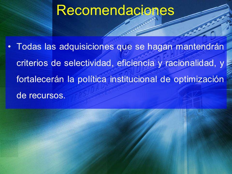 Recomendaciones Todas las adquisiciones que se hagan mantendrán criterios de selectividad, eficiencia y racionalidad, y fortalecerán la política insti