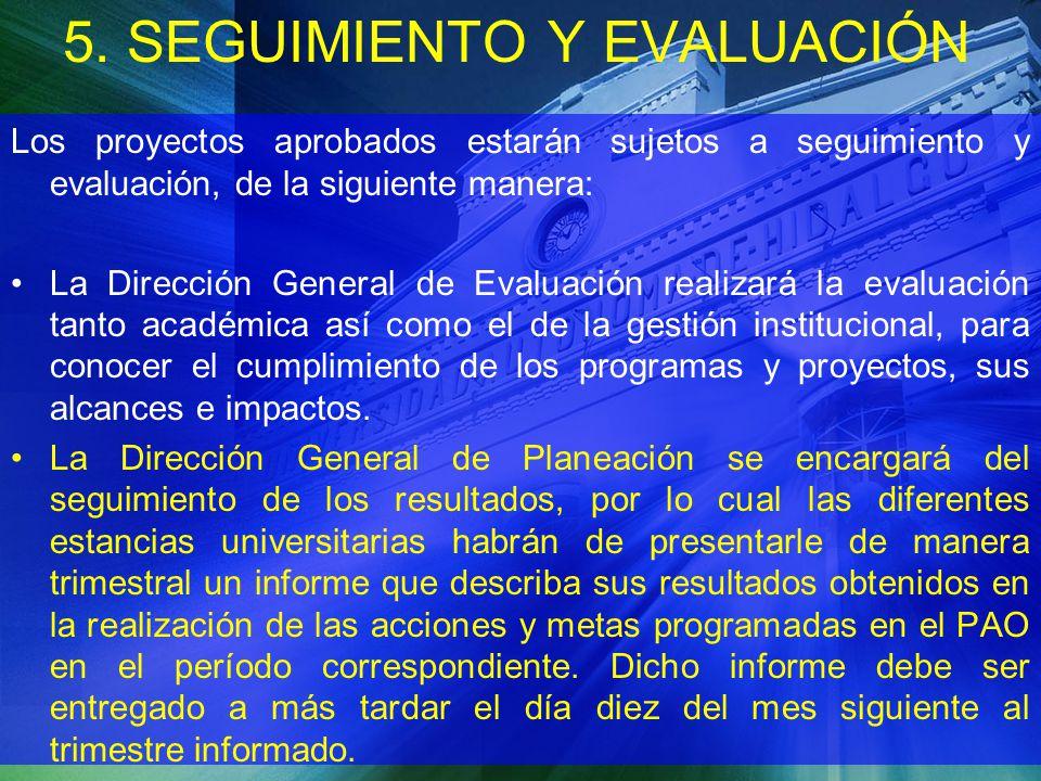 5. SEGUIMIENTO Y EVALUACIÓN Los proyectos aprobados estarán sujetos a seguimiento y evaluación, de la siguiente manera: La Dirección General de Evalua