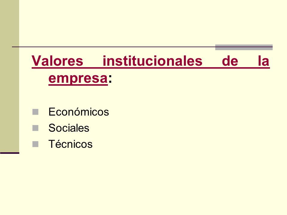 Valores institucionales de la empresaValores institucionales de la empresa: Económicos Sociales Técnicos