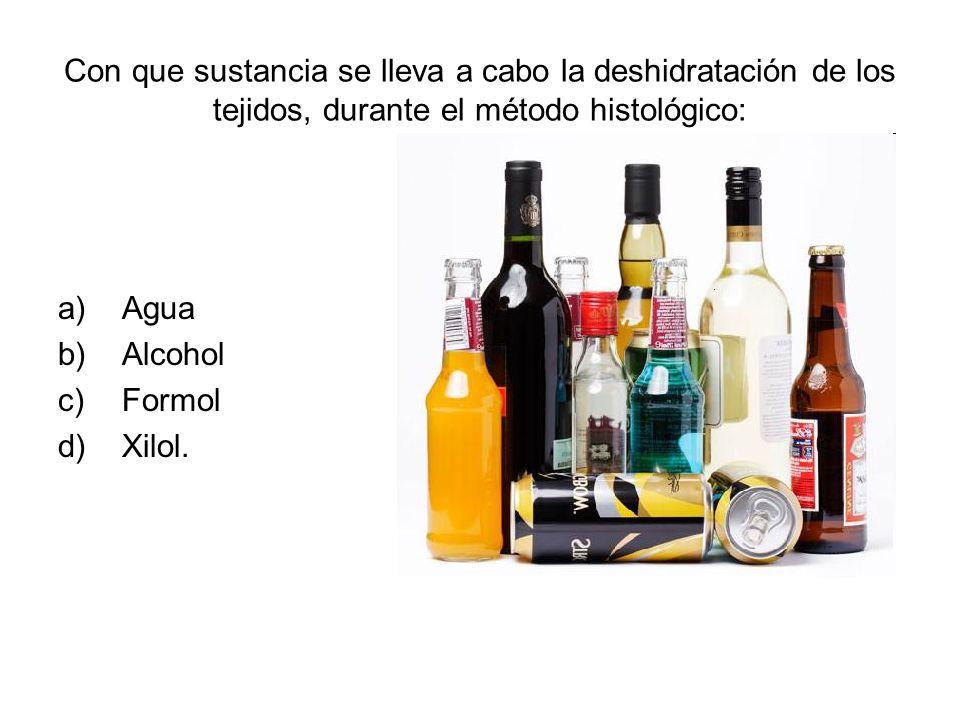 Con que sustancia se lleva a cabo la deshidratación de los tejidos, durante el método histológico: a)Agua b)Alcohol c)Formol d)Xilol.