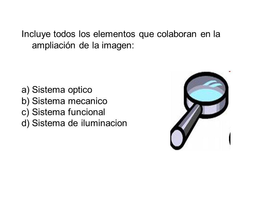 Incluye todos los elementos que colaboran en la ampliación de la imagen: a)Sistema optico b)Sistema mecanico c)Sistema funcional d)Sistema de iluminac