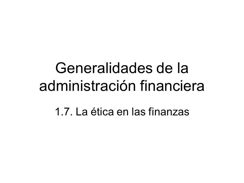 Generalidades de la administración financiera 1.7. La ética en las finanzas