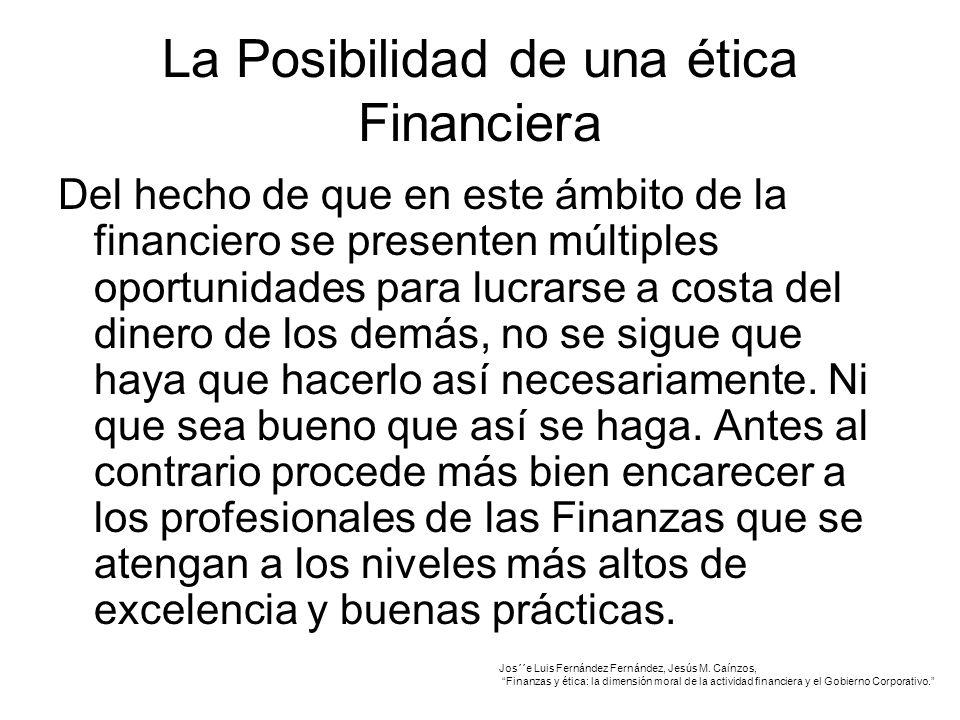 La Posibilidad de una ética Financiera Del hecho de que en este ámbito de la financiero se presenten múltiples oportunidades para lucrarse a costa del dinero de los demás, no se sigue que haya que hacerlo así necesariamente.