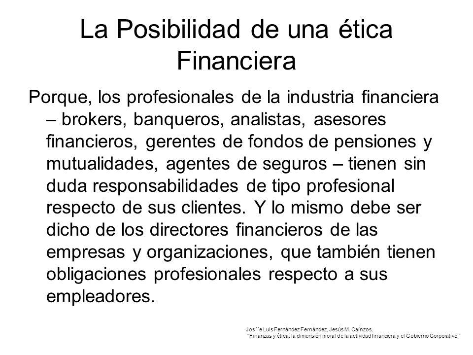 La Posibilidad de una ética Financiera Porque, los profesionales de la industria financiera – brokers, banqueros, analistas, asesores financieros, gerentes de fondos de pensiones y mutualidades, agentes de seguros – tienen sin duda responsabilidades de tipo profesional respecto de sus clientes.