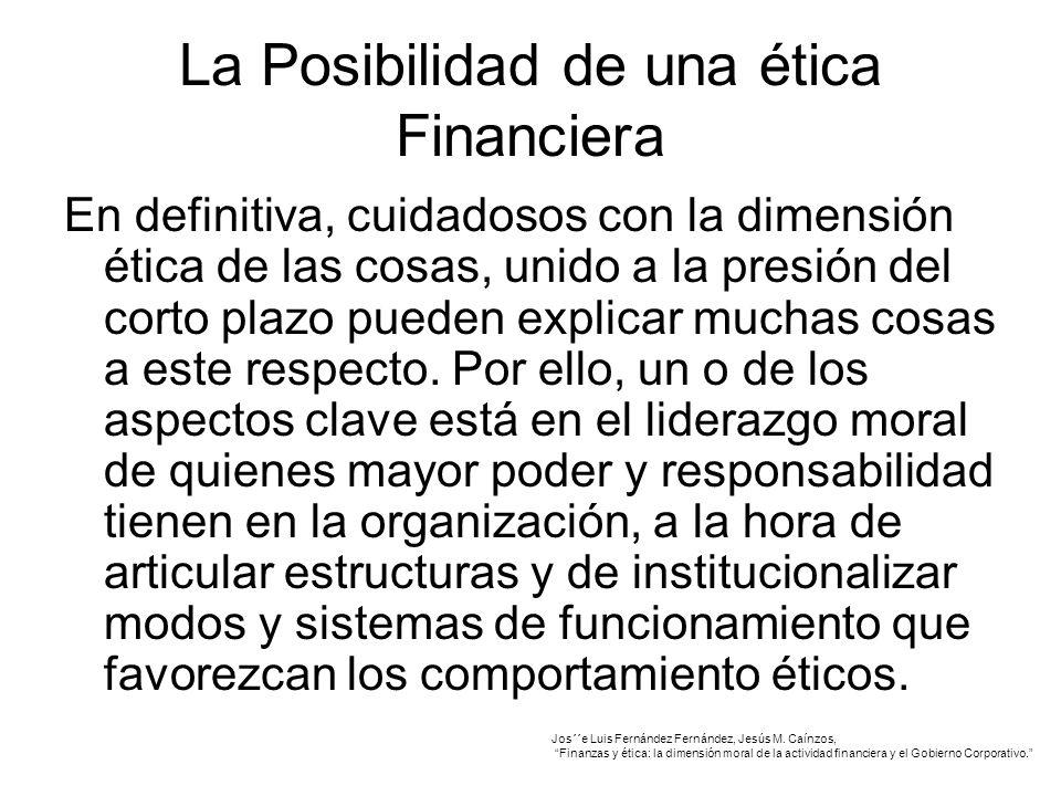 La Posibilidad de una ética Financiera En definitiva, cuidadosos con la dimensión ética de las cosas, unido a la presión del corto plazo pueden explicar muchas cosas a este respecto.
