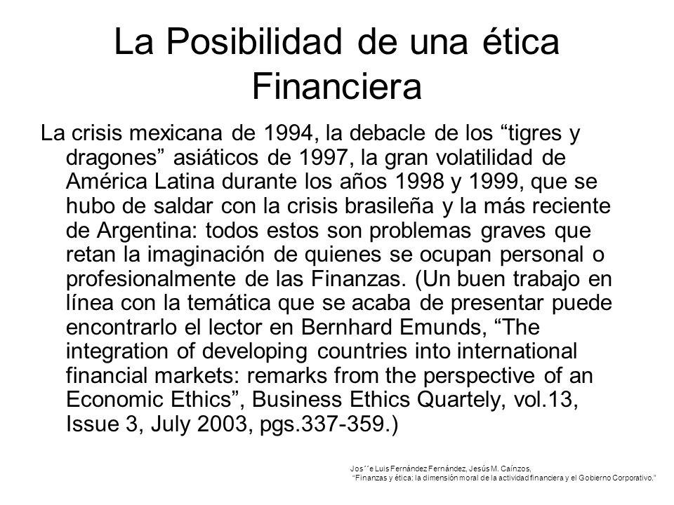 La Posibilidad de una ética Financiera La crisis mexicana de 1994, la debacle de los tigres y dragones asiáticos de 1997, la gran volatilidad de América Latina durante los años 1998 y 1999, que se hubo de saldar con la crisis brasileña y la más reciente de Argentina: todos estos son problemas graves que retan la imaginación de quienes se ocupan personal o profesionalmente de las Finanzas.
