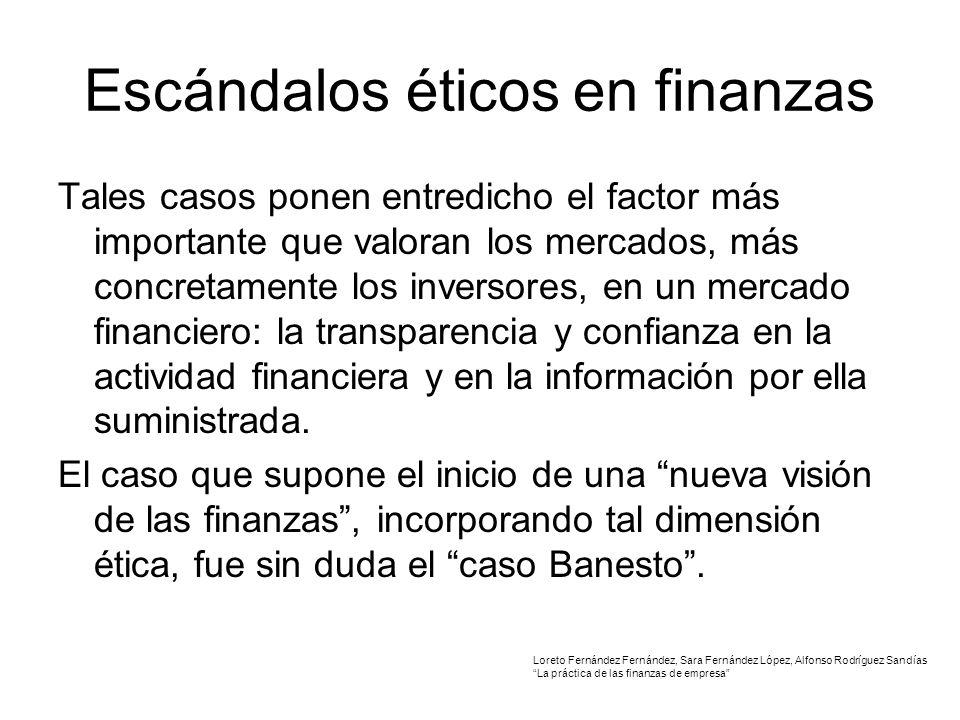 Escándalos éticos en finanzas Tales casos ponen entredicho el factor más importante que valoran los mercados, más concretamente los inversores, en un mercado financiero: la transparencia y confianza en la actividad financiera y en la información por ella suministrada.