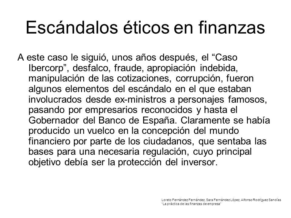 Escándalos éticos en finanzas A este caso le siguió, unos años después, el Caso Ibercorp, desfalco, fraude, apropiación indebida, manipulación de las cotizaciones, corrupción, fueron algunos elementos del escándalo en el que estaban involucrados desde ex-ministros a personajes famosos, pasando por empresarios reconocidos y hasta el Gobernador del Banco de España.