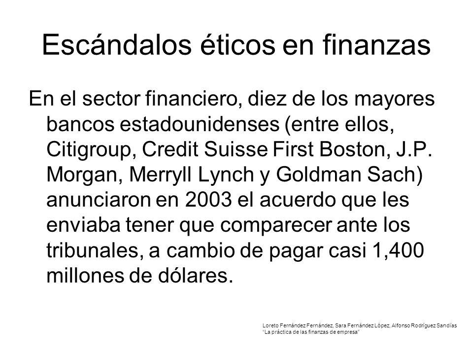 Escándalos éticos en finanzas En el sector financiero, diez de los mayores bancos estadounidenses (entre ellos, Citigroup, Credit Suisse First Boston, J.P.
