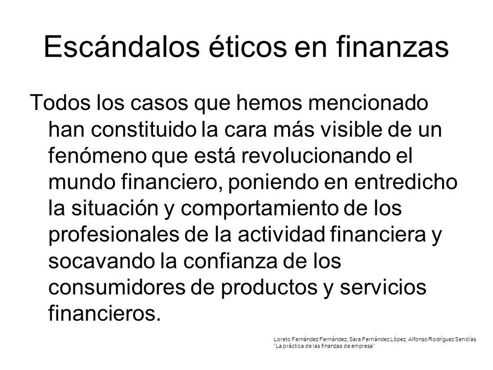Escándalos éticos en finanzas Todos los casos que hemos mencionado han constituido la cara más visible de un fenómeno que está revolucionando el mundo financiero, poniendo en entredicho la situación y comportamiento de los profesionales de la actividad financiera y socavando la confianza de los consumidores de productos y servicios financieros.