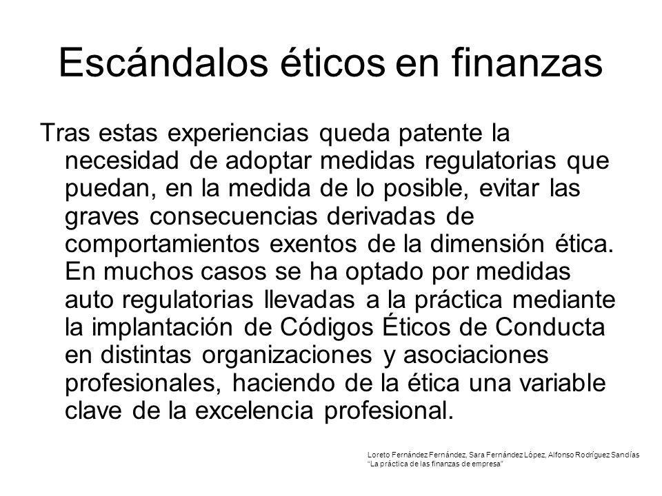 Escándalos éticos en finanzas Tras estas experiencias queda patente la necesidad de adoptar medidas regulatorias que puedan, en la medida de lo posible, evitar las graves consecuencias derivadas de comportamientos exentos de la dimensión ética.