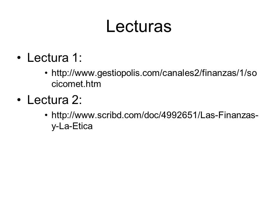 Lecturas Lectura 1: http://www.gestiopolis.com/canales2/finanzas/1/so cicomet.htm Lectura 2: http://www.scribd.com/doc/4992651/Las-Finanzas- y-La-Etica