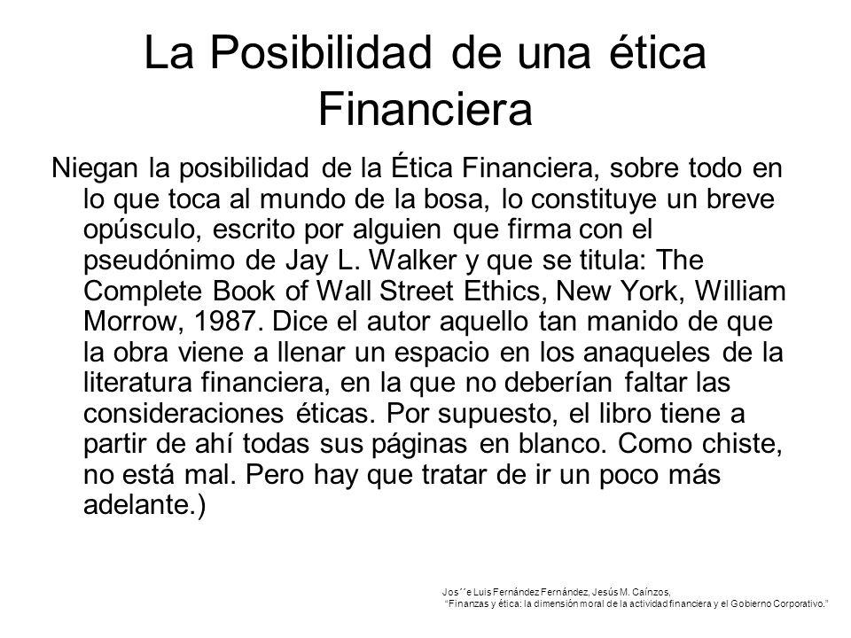 La Posibilidad de una ética Financiera Niegan la posibilidad de la Ética Financiera, sobre todo en lo que toca al mundo de la bosa, lo constituye un breve opúsculo, escrito por alguien que firma con el pseudónimo de Jay L.